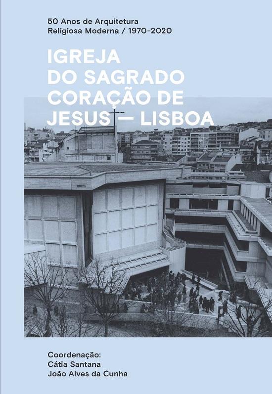 50 anos de arquitetura religiosa moderna /1970-2020 – Igreja do Sagrado Coração de Jesus – Lisboa