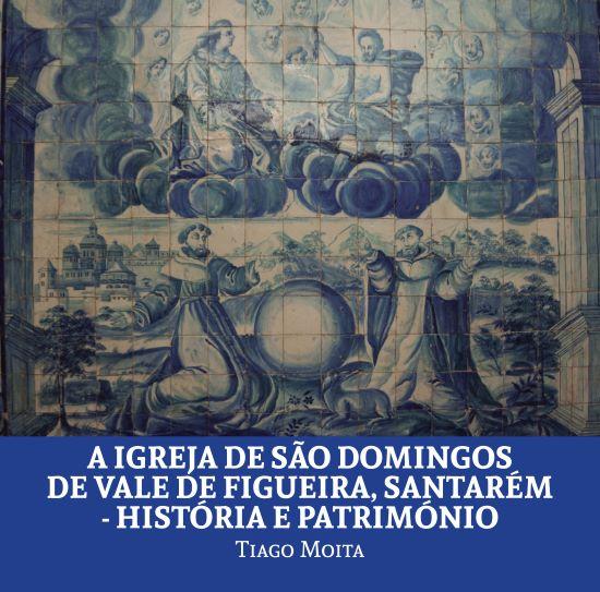 A igreja de S. Domingos de Vale de Figueira, Santarém - História e Património