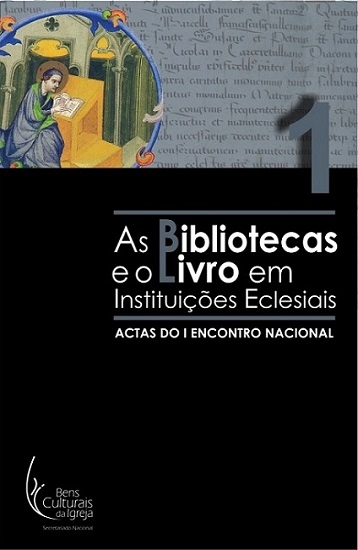 As Bibliotecas e o Livro em Instituições Eclesiais: Actas do I Encontro Nacional