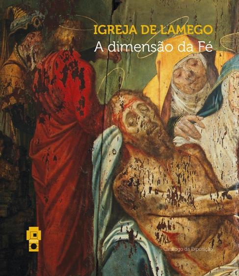 Igreja de Lamego: A Dimensão da Fé (catálogo)