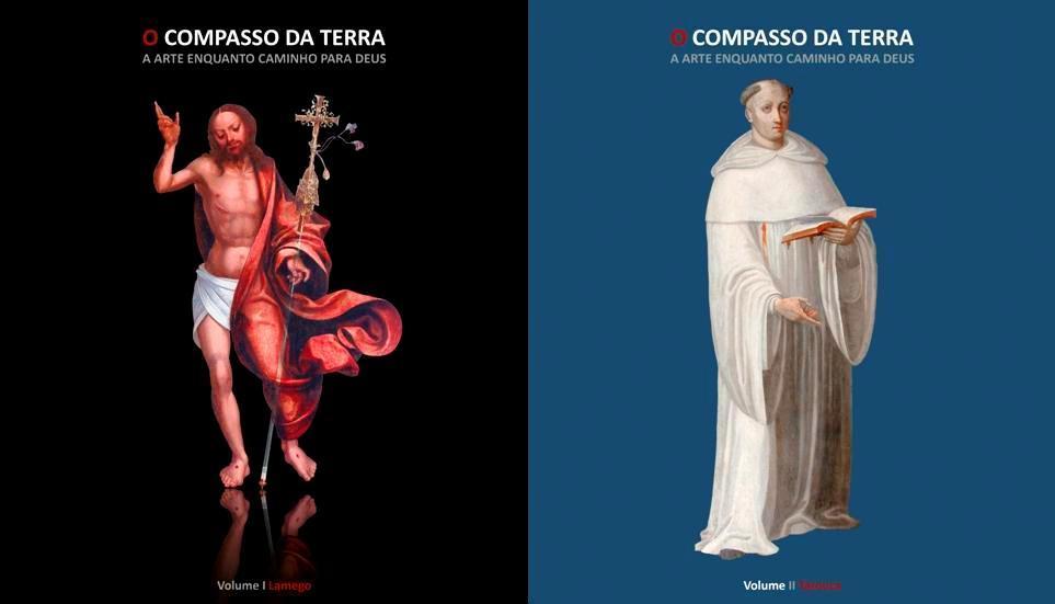 O Compasso da Terra: A Arte enquanto caminho para Deus | Vol. I Lamego; Vol. II Tarouca