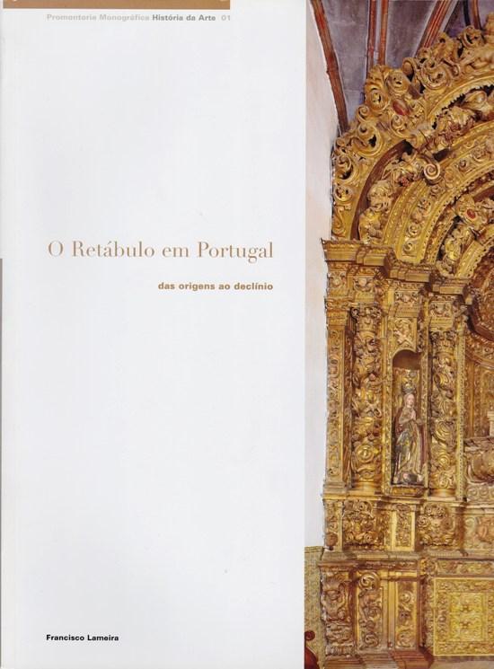 O Retábulo em Portugal - das origens ao declínio