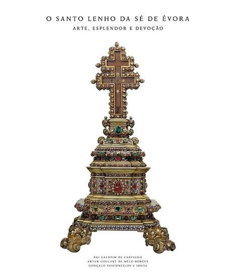 O Santo Lenho da Sé de Évora – Arte, Esplendor e Devoção