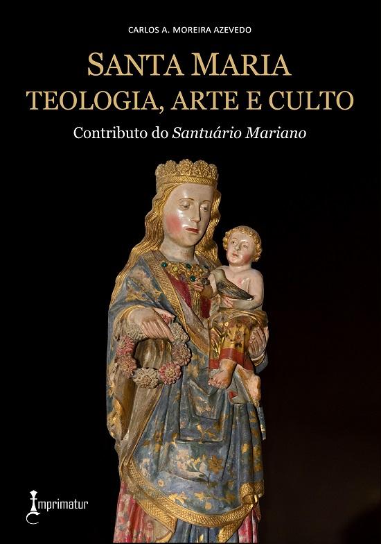 SANTA MARIA: TEOLOGIA, ARTE E CULTO EM PORTUGAL. CONTRIBUTO DO SANTUÁRIO MARIANO