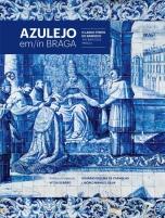 Azulejo em/in Braga – O Largo Tempo do Barroco/The Baroque Period
