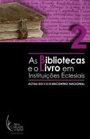 As Bibliotecas e o Livro em Instituições Eclesiais: Actas do II e III Encontro Nacional