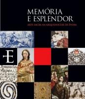 Memória e Esplendor - Arte Sacra na Arquidiocese de Évora