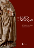 No Rasto da Devoção: Escultura em Pedra no Convento de Cristo (Séculos XIV-XVI)